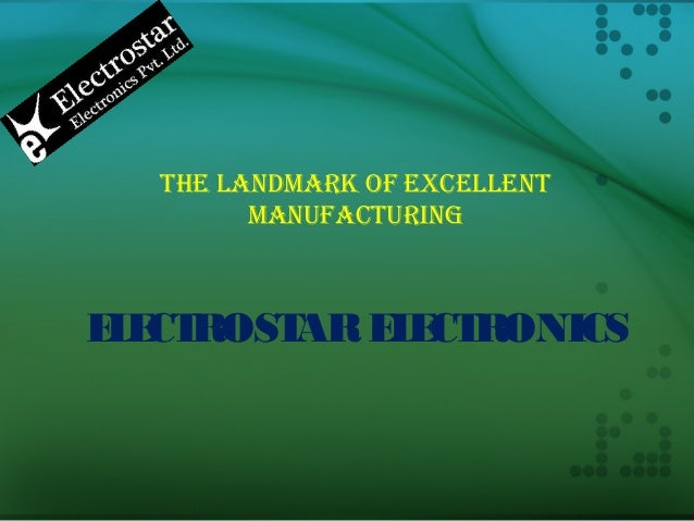 THE LANDMARK OF EXCELLENT MANUFACTURING ELECTROSTARELECTRONICS