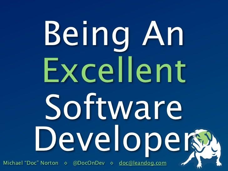 "Being An        Excellent        Software        DeveloperMichael ""Doc"" Norton ◊ @DocOnDev ◊ doc@leandog.com"