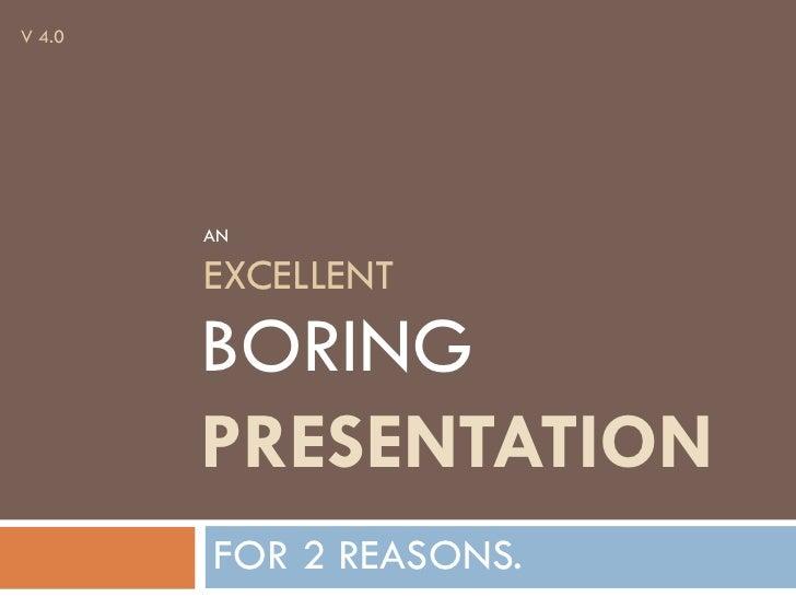 V 4.0             AN          EXCELLENT         BORING         PRESENTATION         FOR 2 REASONS.