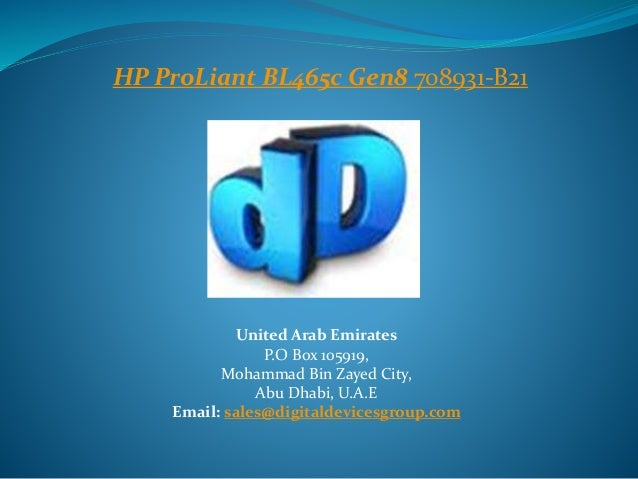 HP ProLiant BL465c Gen8 708931-B21  United Arab Emirates  P.O Box 105919,  Mohammad Bin Zayed City,  Abu Dhabi, U.A.E  Ema...