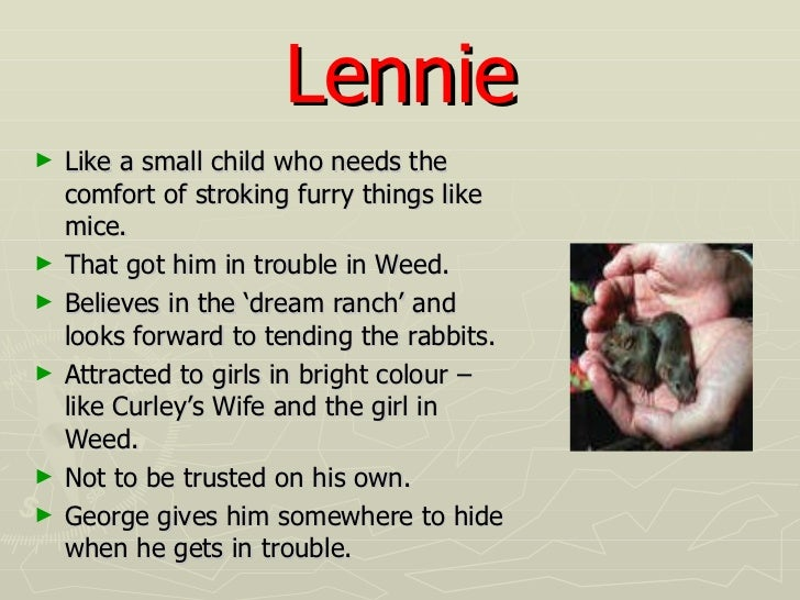an analysis of lennies character in of mice and men by john steinbeck Need help on characters in john steinbeck's of mice and men check out our   an old handyman who greets george and lennie at the ranch the owner of an.