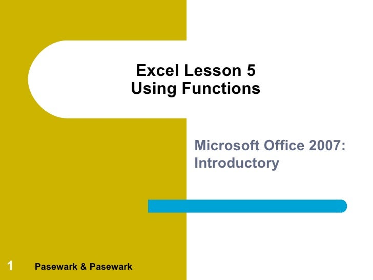 Excel Lesson 5                      Using Functions                             Microsoft Office 2007:                    ...