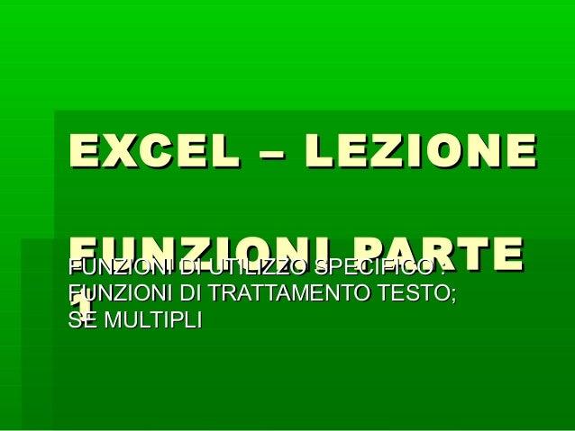 EXCEL – LEZIONEEXCEL – LEZIONE FUNZIONI PARTEFUNZIONI PARTE 11 FUNZIONI DI UTILIZZO SPECIFICO :FUNZIONI DI UTILIZZO SPECIF...