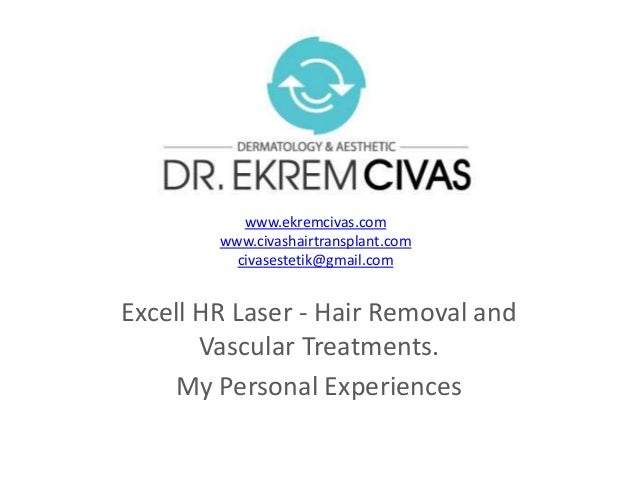 Excell HR Laser - Hair Removal and Vascular Treatments. My Personal Experiences www.ekremcivas.com www.civashairtransplant...
