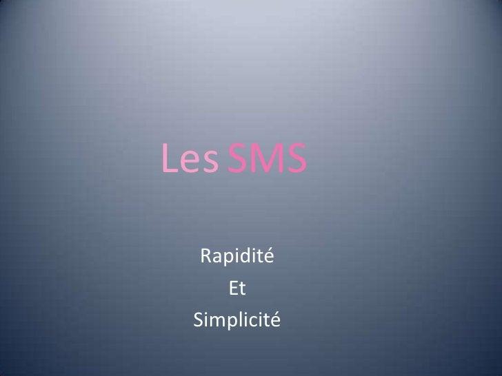 LesSMS<br />Rapidité<br />Et<br />Simplicité<br />