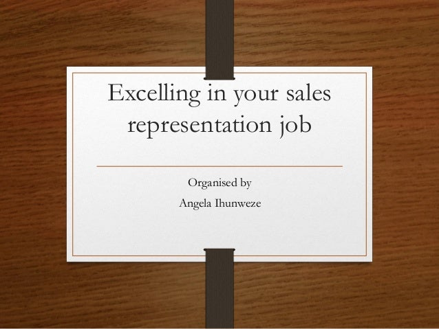 Excelling in your sales representation job Organised by Angela Ihunweze