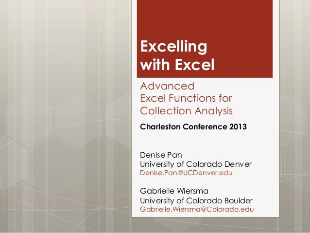 Excelling with Excel Advanced Excel Functions for Collection Analysis Charleston Conference 2013  Denise Pan University of...