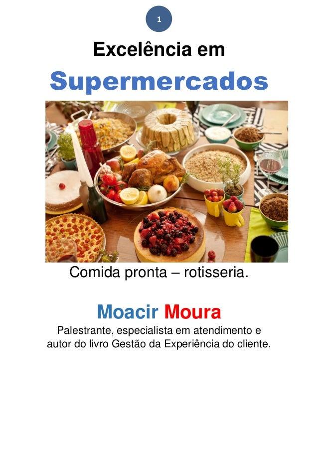 1 Excelência em Supermercados Comida pronta – rotisseria. Moacir Moura Palestrante, especialista em atendimento e autor do...