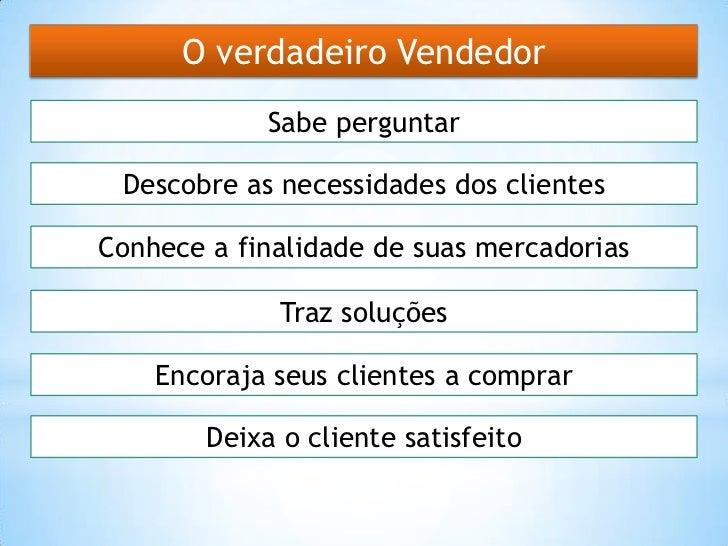 O verdadeiro Vendedor             Sabe perguntar Descobre as necessidades dos clientesConhece a finalidade de suas mercado...