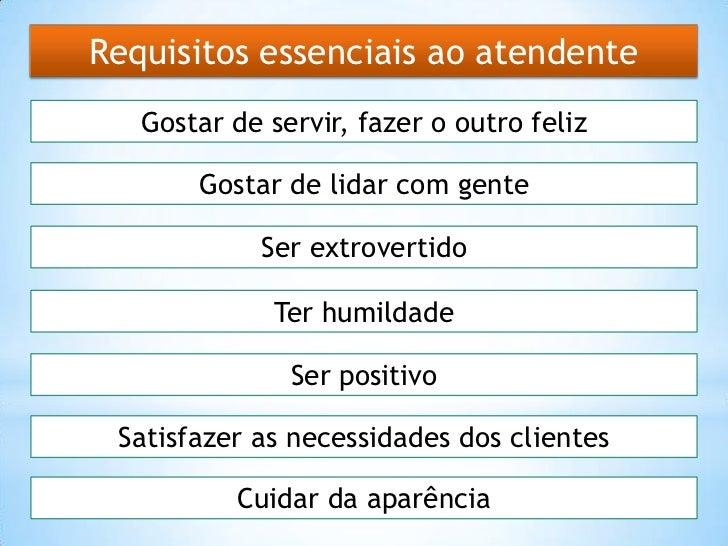 Requisitos essenciais ao atendente   Gostar de servir, fazer o outro feliz       Gostar de lidar com gente            Ser ...