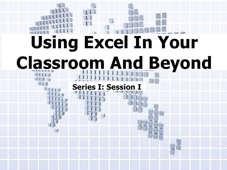 Using Excel In Your Classroom And Beyond<br />Series I: Session I<br />