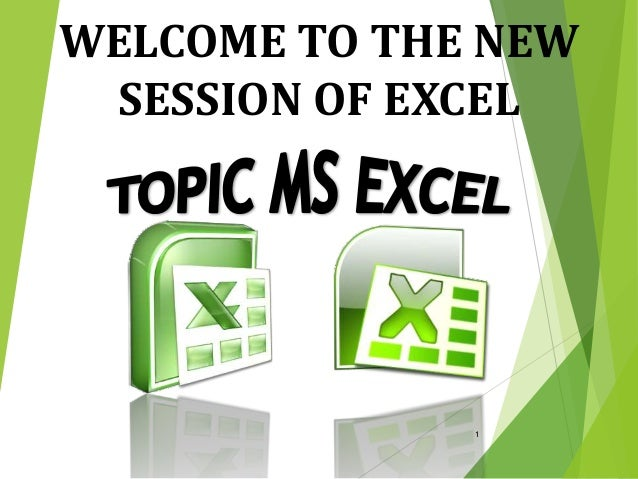 1 WELCOME TO THE NEW SESSION OF EXCEL
