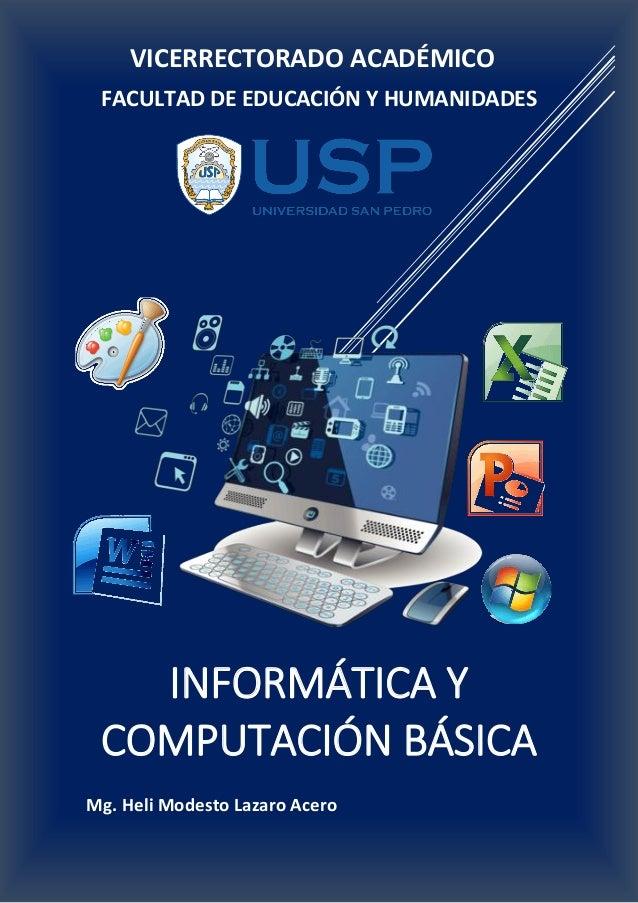 INFORMÁTICA Y COMPUTACIÓN BÁSICA Mg. Heli Modesto Lazaro Acero VICERRECTORADO ACADÉMICO FACULTAD DE EDUCACIÓN Y HUMANIDADES