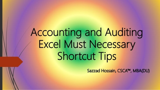 Accounting and Auditing Excel Must Necessary Shortcut Tips Sazzad Hossain, CSCA™, MBA(DU)