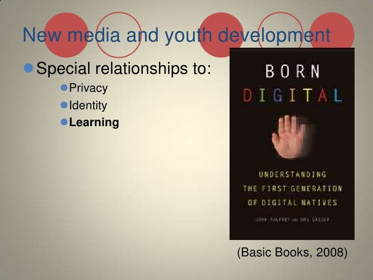 New media and youth development<br />Special relationships to:<br />Privacy<br />Identity<br />Learning<br />(Basic Books,...
