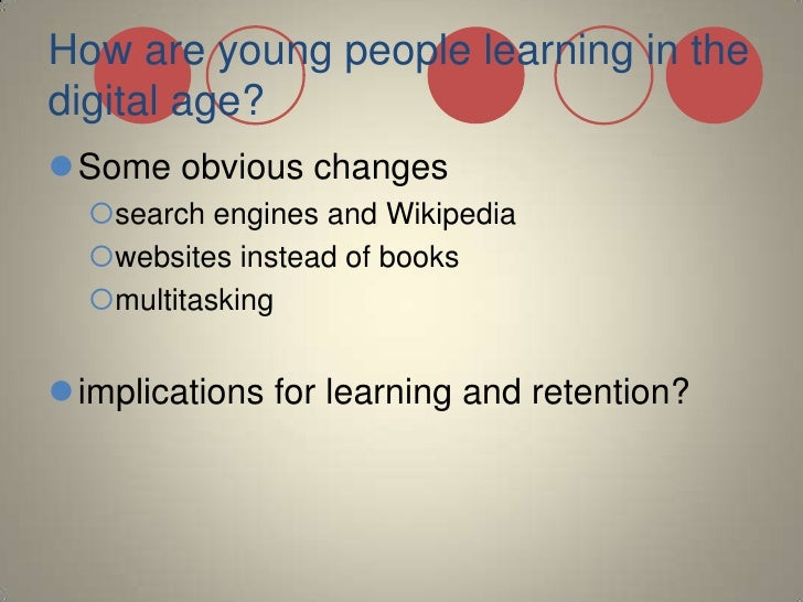 How are young people learning in the digital age?<br />Some obvious changes<br />search engines and Wikipedia<br />website...