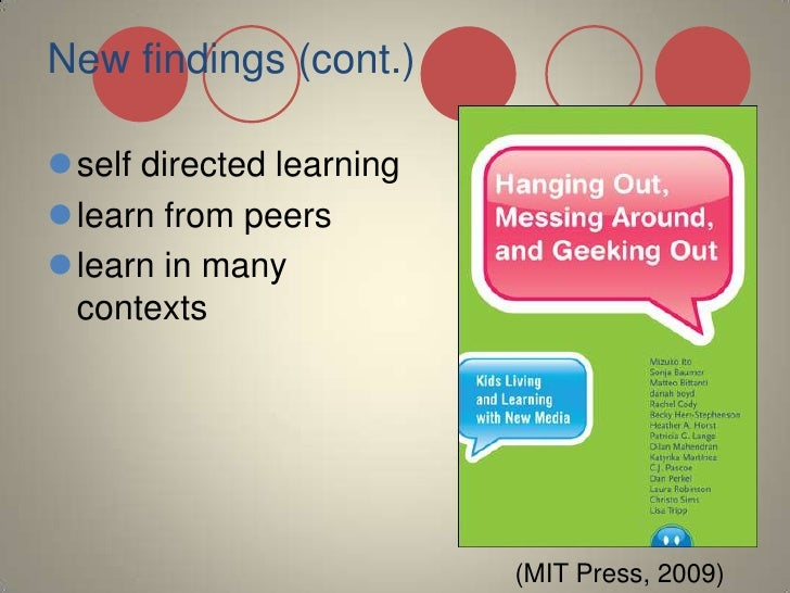New findings (cont.)<br />self directed learning<br />learn from peers<br />learn in many contexts<br />(MIT Press, 2009)<...