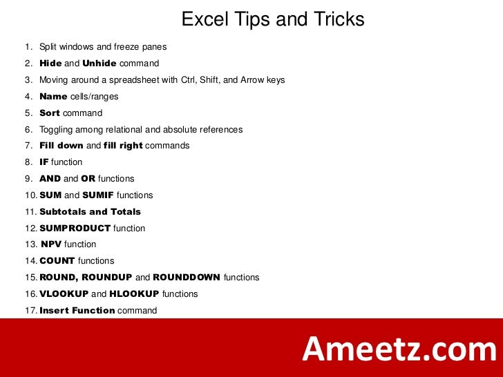 Excel Tips and Tricks1. Split windows and freeze panes2. Hide and Unhide command3. Moving around a spreadsheet with Ctrl, ...