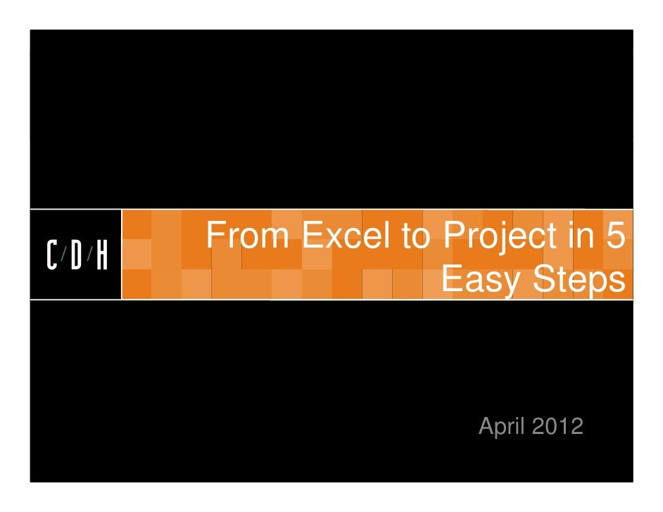 CDH      From Excel to Project in 5CDH                    Easy Steps                      April 2012