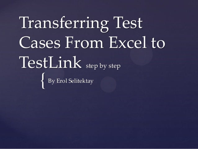 Transferring TestCases From Excel toTestLink step by step  {   By Erol Selitektay