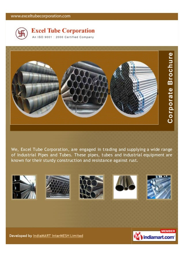 We, Excel Tube Corporation, are engaged in trading and supplying a wide rangeof Industrial Pipes and Tubes. These pipes, t...