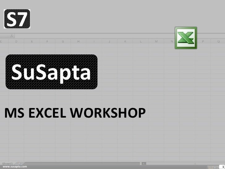 SuSapta MS EXCEL WORKSHOP   www.susapta.com     1