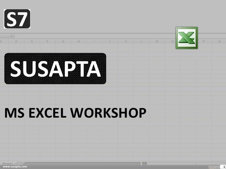 MS EXCEL WORKSHOP   www.susapta.com     1