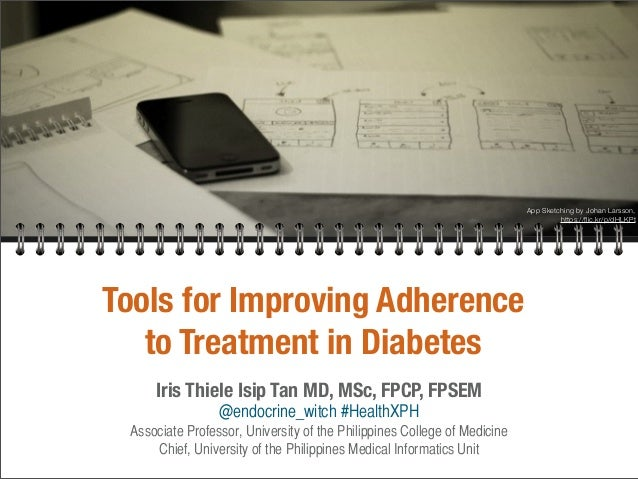 Tools for Improving Adherence to Treatment in Diabetes Iris Thiele Isip Tan MD, MSc, FPCP, FPSEM @endocrine_witch #HealthX...