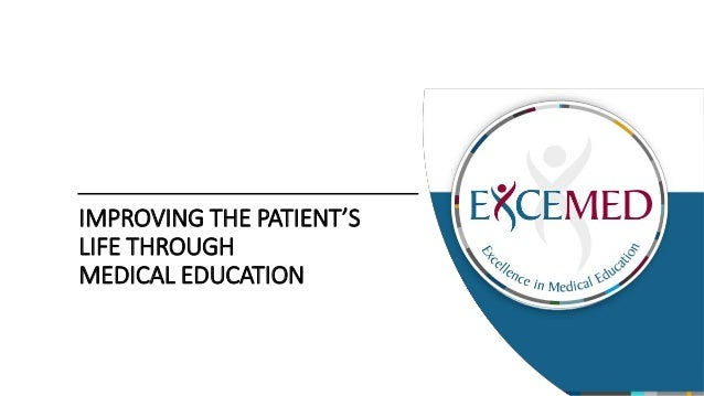 IMPROVING THE PATIENT'S LIFE THROUGH MEDICAL EDUCATION