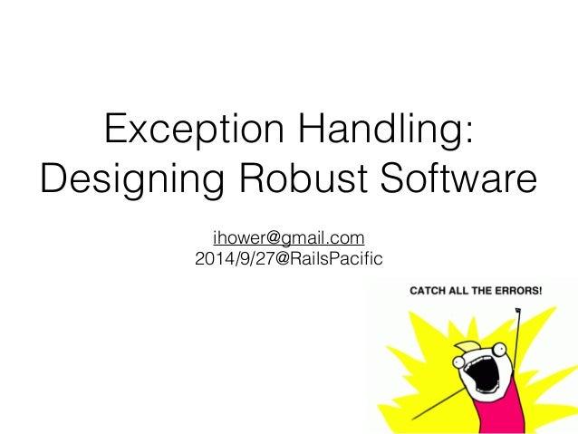 Exception Handling: Designing Robust Software ihower@gmail.com 2014/9/27@RailsPacific