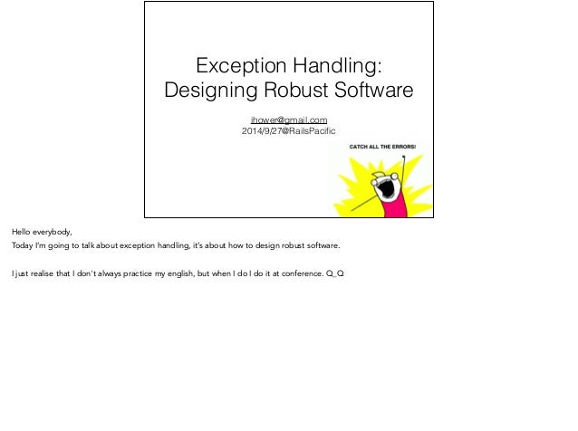 Exception Handling:  Designing Robust Software  ihower@gmail.com  2014/9/27@RailsPacific  Hello everybody,  Today I'm goin...