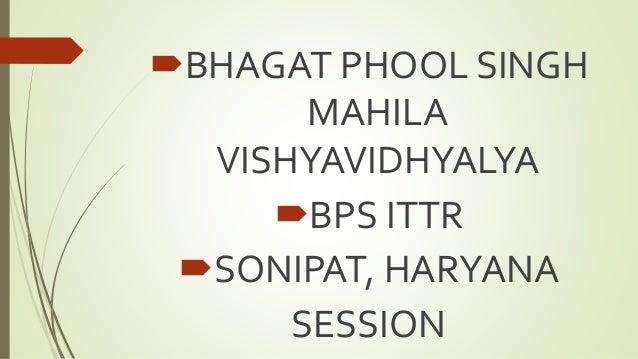 BHAGAT PHOOL SINGH MAHILA VISHYAVIDHYALYA BPS ITTR SONIPAT, HARYANA SESSION