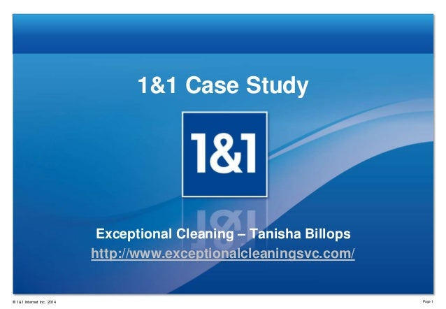 1&1 Case Study  Exceptional Cleaning – Tanisha Billops http://www.exceptionalcleaningsvc.com/  ® 1&1 Internet Inc. 2014  P...