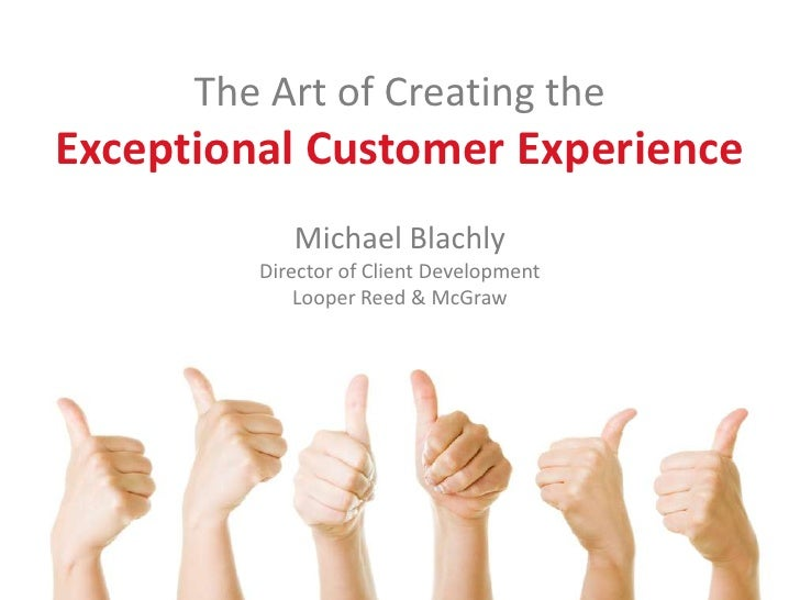 The Art of Creating the Exceptional Customer Experience