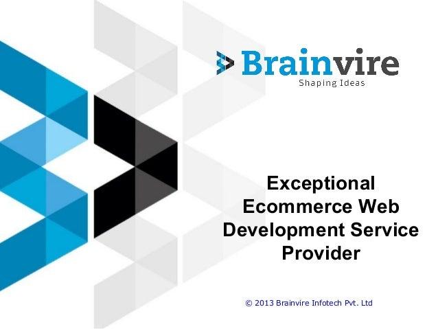 Exceptional Ecommerce Web Development Service Provider © 2013 Brainvire Infotech Pvt. Ltd