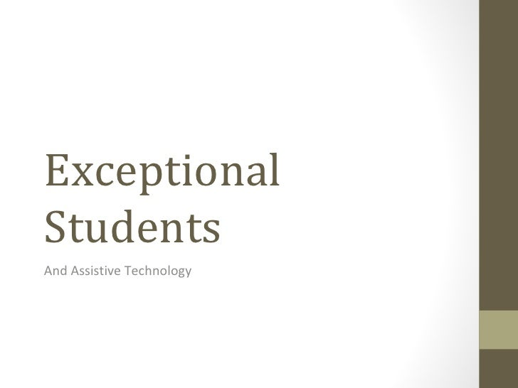 ExceptionalStudentsAnd Assistive Technology