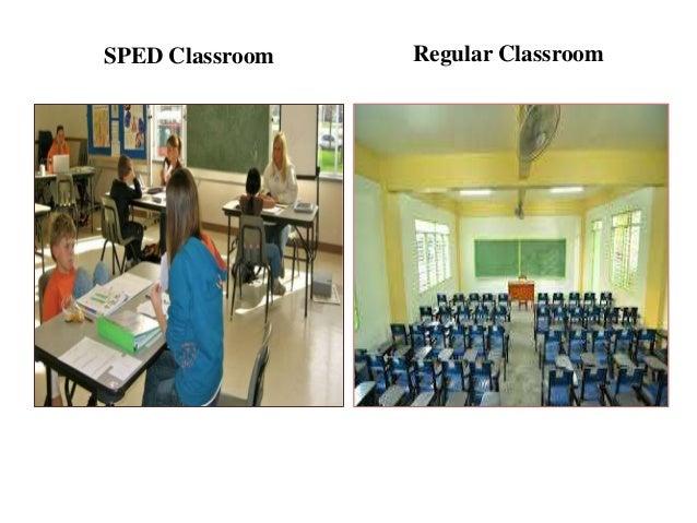 SPED Classroom  Regular Classroom