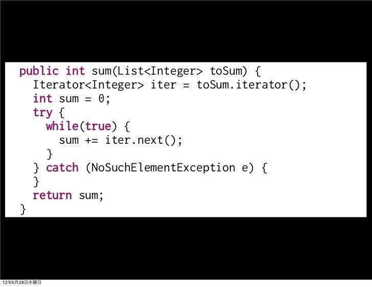 public int sum(List<Integer> toSum) {      Iterator<Integer> iter = toSum.iterator();      int sum = 0;      try {        ...