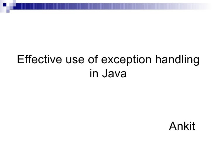 Effective use of exception handling in Java Ankit