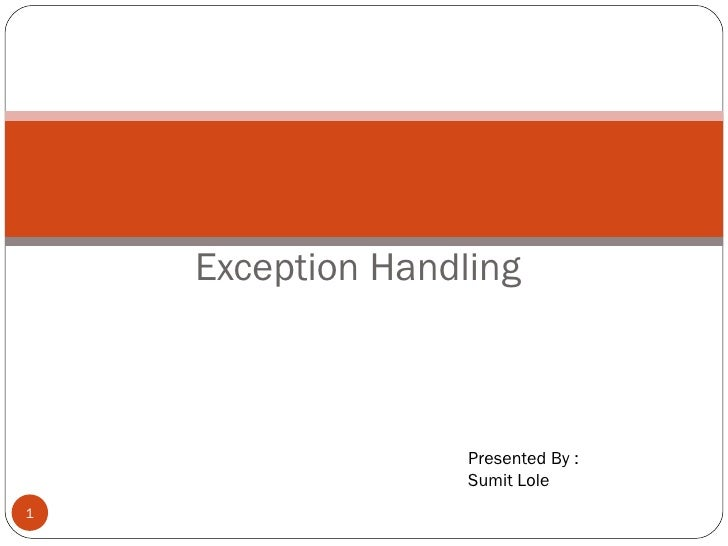 Exception Handling Presentation on Presented By : Sumit Lole