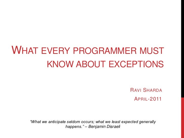 WHAT EVERY PROGRAMMER MUST           KNOW ABOUT EXCEPTIONS                                                        R AVI S ...