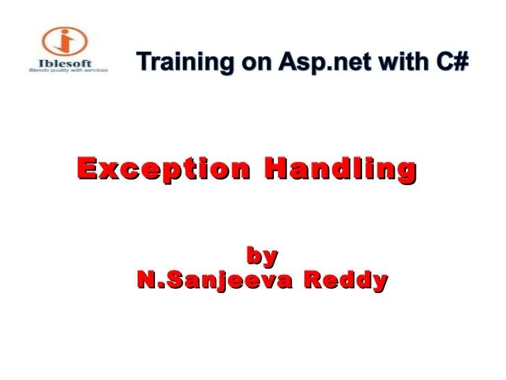 <ul><li>Exception Handling  </li></ul><ul><li>by N.Sanjeeva Reddy </li></ul>