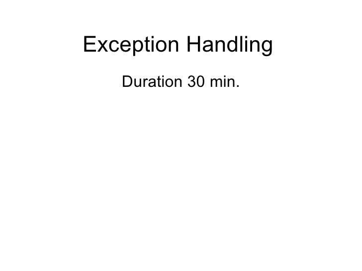 Exception Handling   Duration 30 min.