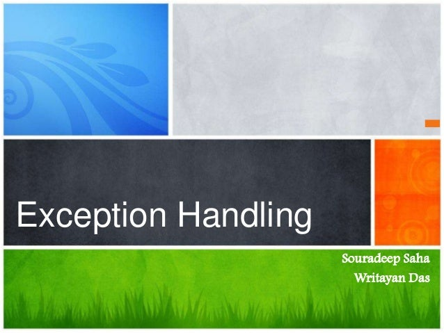 Souradeep Saha Writayan Das Exception Handling