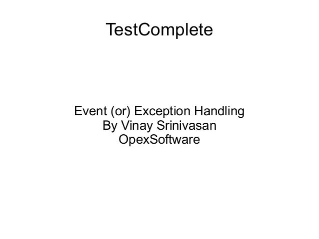 TestComplete Event (or) Exception Handling By Vinay Srinivasan OpexSoftware