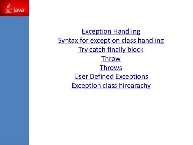 Exception Handling Syntax for exception class handling Try catch finally block Throw Throws User Defined Exceptions Except...