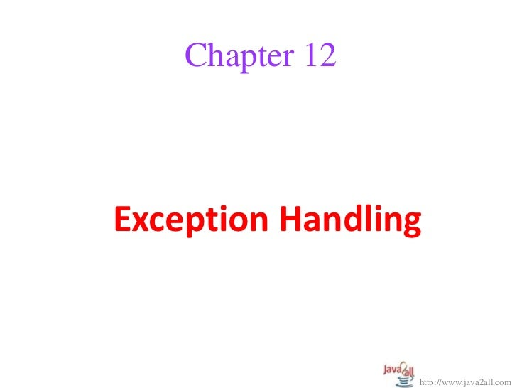 Chapter 12Exception Handling                 http://www.java2all.com