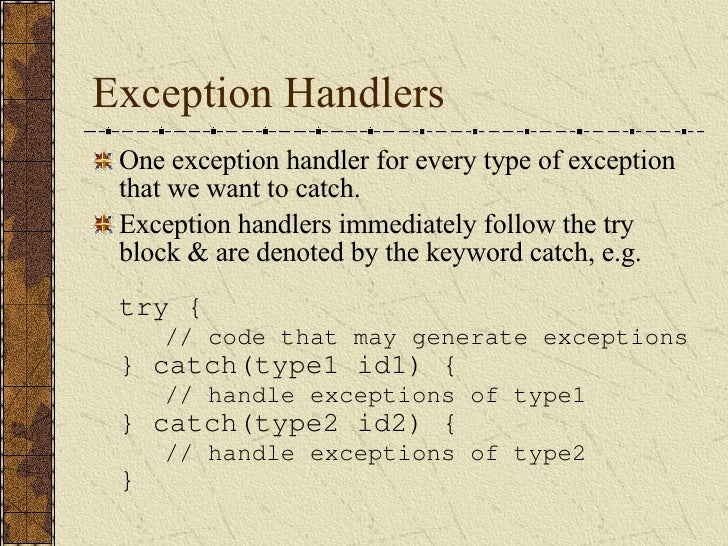 Exception Handlers <ul><li>One exception handler for every type of exception that we want to catch. </li></ul><ul><li>Exce...