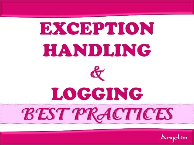EXCEPTION HANDLING & LOGGING BEST PRACTICES Angelin