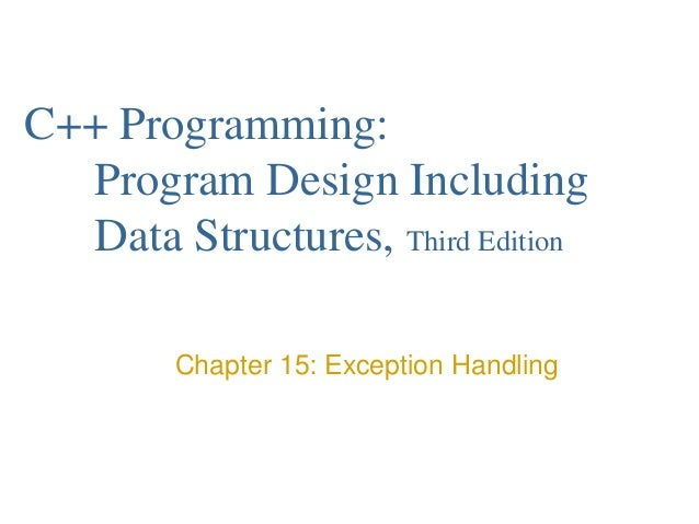 C++ Programming: Program Design Including Data Structures, Third Edition Chapter 15: Exception Handling